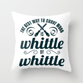 Best Way To Carve Wood Is Whittle By Whittle - Whittle Wood Throw Pillow
