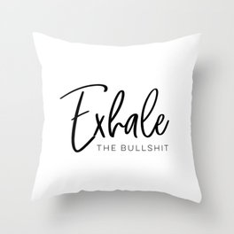 Exhale The Bullshit Throw Pillow