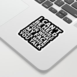 I Can't Be Held Responsible For What My Face Does When You Talk (Black & White) Sticker
