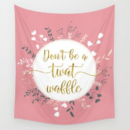 DON'T BE A TWAT WAFFLE - Fancy Gold Sweary Quote Wall Tapestry