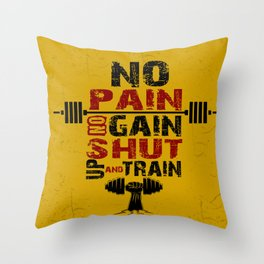 No pain No gain shut up and train Inspirational Quotes Throw Pillow