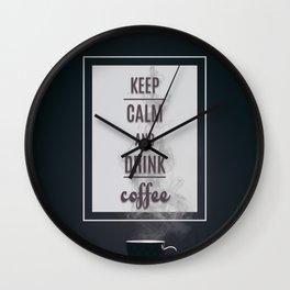 Keep calm and drink coffee Wall Clock