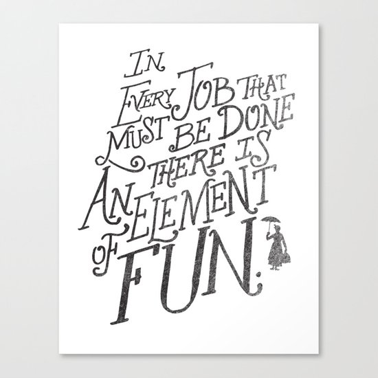 In Every Job That Must Be Done There Is An Element of Fun Canvas Print