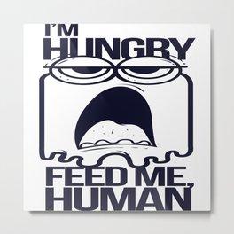 Feed Me Human Metal Print