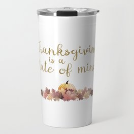 Thanksgiving is a state of mind Travel Mug