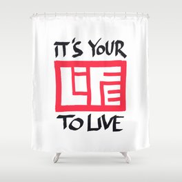 It's Your Life to Live! Shower Curtain