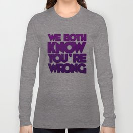 We Both Know You're Wrong Long Sleeve T-shirt