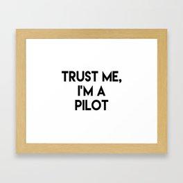Trust me I'm a pilot Framed Art Print