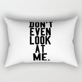 dont even look at me Rectangular Pillow