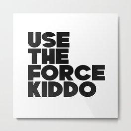 Use the Force Kiddo Metal Print