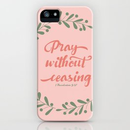 Pray Without Ceasing 1 Thes 5:17 KJV iPhone Case