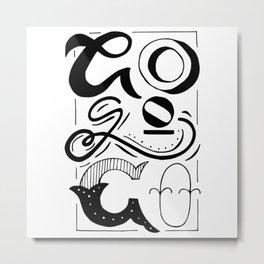 Go Go Go motivational quote Metal Print
