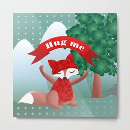 The fox say ''Hug Me'' Metal Print