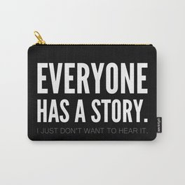 Everyone has a story. I just don't want to hear it. Carry-All Pouch