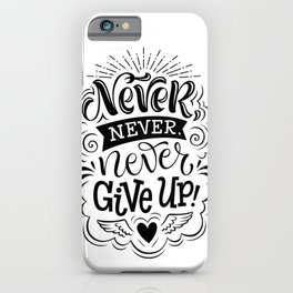 Never never never give up - positive humor quotes typography illustration iPhone Case