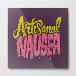 Artisanal Nausea Metal Print