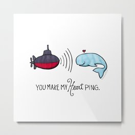 You Make My Heart Ping Metal Print