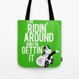 I'm Ridin Around And Im Getting It Tote Bag