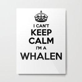 I cant keep calm I am a WHALEN Metal Print