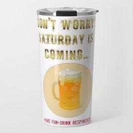 Saturday is Coming - Drink responsibly Travel Mug