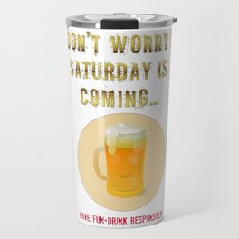 Saturday is Coming - Drink responsibly Travel Mug