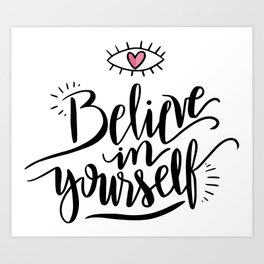 Cute Inspirational and Motivational Quote Believe in Yourself with a Heart Art Print