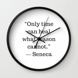 Stoic Wisdom Quotes - Seneca - Only time can heal what reason cannot Wall Clock