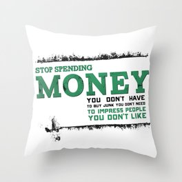 Stop Spending Money You Don't Have... Throw Pillow