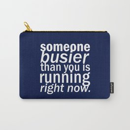 someone busier than you.. Carry-All Pouch