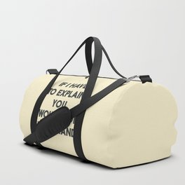 If I have to explain, you would not understand, humor quote on learning, funny sentence, inspiration Duffle Bag