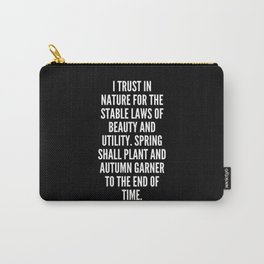 I trust in nature for the stable laws of beauty and utility Spring shall plant and autumn garner to the end of time Carry-All Pouch