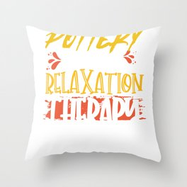 Potter Gift Pottery is My Relaxation Therapy Throw Pillow