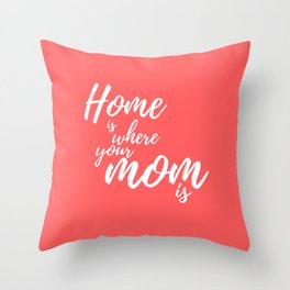 Home Is Where Your Mom Is - Coral Throw Pillow