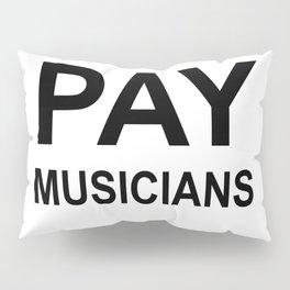 PAY MUSICIANS Pillow Sham