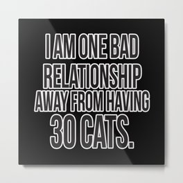 One Bad Relationship Away Metal Print