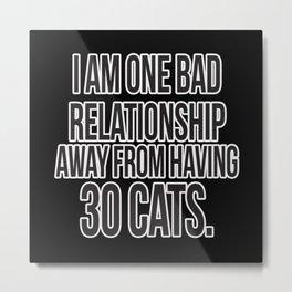 One Bad Relationship Away Metal Print