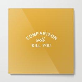 COMPARISON will KILL YOU Metal Print