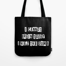 I cannot brain today.... Tote Bag