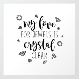 My Love For Jewels Is Crystal Clear Art Print