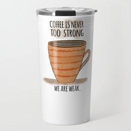 Strong Coffee Travel Mug