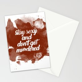 Stay Sexy and Don't Get Murdered Stationery Cards