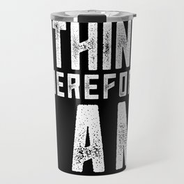 I think therefore I am Travel Mug