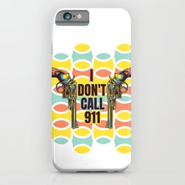 i dont call 911 iPhone Case