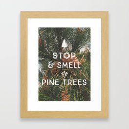 STOP AND SMELL THE PINE TREES Framed Art Print
