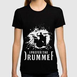 I Prefer The Drummer Gift T-shirt
