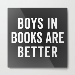 Boys In Books Funny Quote Metal Print