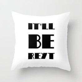 It'll be reyt Throw Pillow