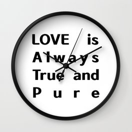 Love is Always True and Pure typography Wall Clock