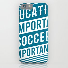 Soccer Is Import Soccer Gifts For Soccer Players iPhone Case