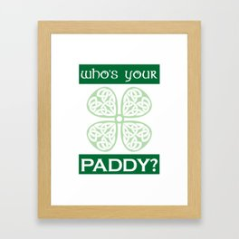 Funny St. Patrick's Day Who's Your Paddy Framed Art Print